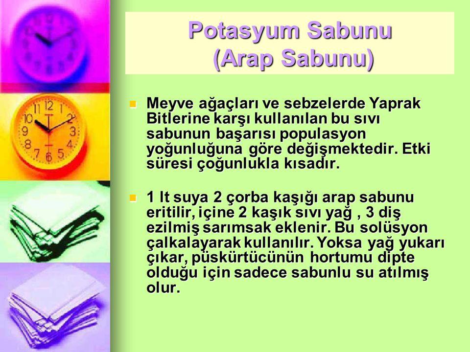 Potasyum Sabunu (Arap Sabunu) Meyve ağaçları ve sebzelerde Yaprak Bitlerine karşı kullanılan bu sıvı sabunun başarısı populasyon yoğunluğuna göre değişmektedir.