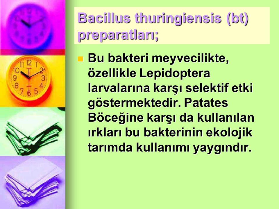 Bacillus thuringiensis (bt) preparatları; Bu bakteri meyvecilikte, özellikle Lepidoptera larvalarına karşı selektif etki göstermektedir.