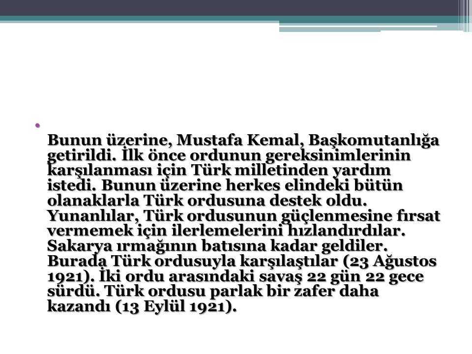Bunun üzerine, Mustafa Kemal, Başkomutanlığa getirildi.