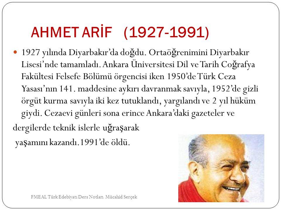 AHMET ARİF (1927-1991) 1927 yılında Diyarbakır'da do ğ du. Ortaö ğ renimini Diyarbakır Lisesi'nde tamamladı. Ankara Üniversitesi Dil ve Tarih Co ğ raf