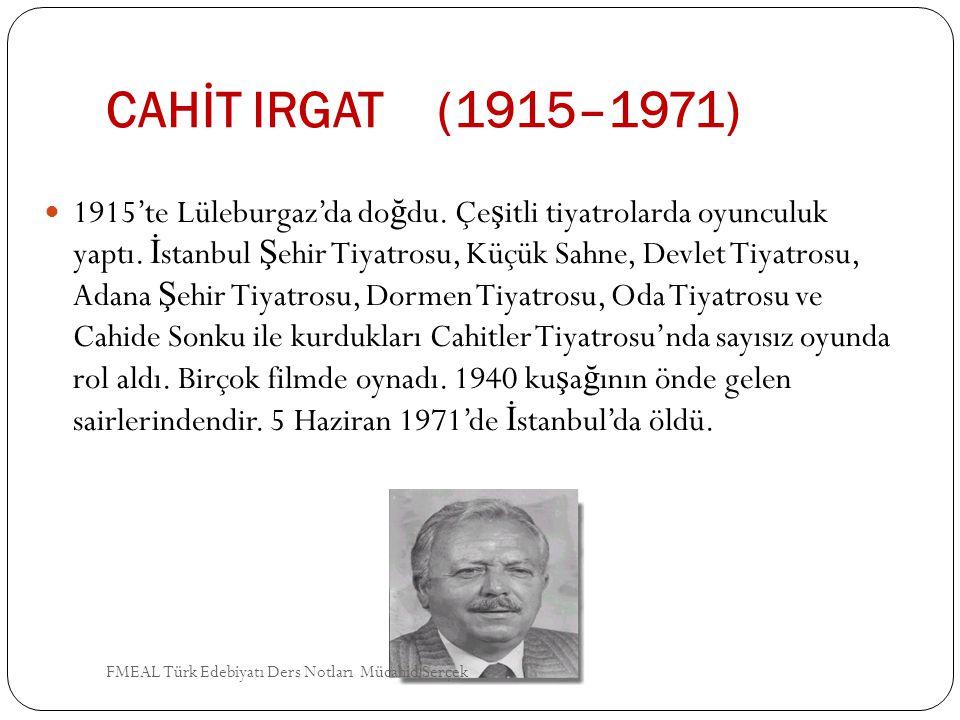 CAHİT IRGAT (1915–1971) 1915'te Lüleburgaz'da do ğ du. Çe ş itli tiyatrolarda oyunculuk yaptı. İ stanbul Ş ehir Tiyatrosu, Küçük Sahne, Devlet Tiyatro