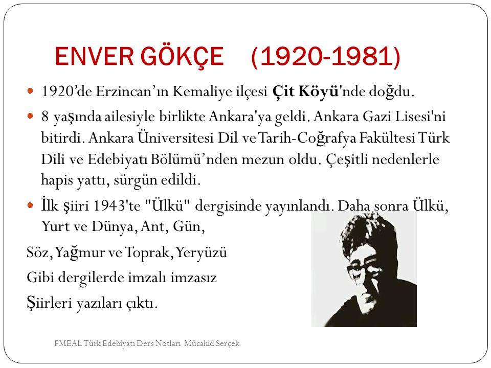 ENVER GÖKÇE (1920-1981) 1920'de Erzincan'ın Kemaliye ilçesi Çit Köyü'nde do ğ du. 8 ya ş ında ailesiyle birlikte Ankara'ya geldi. Ankara Gazi Lisesi'n