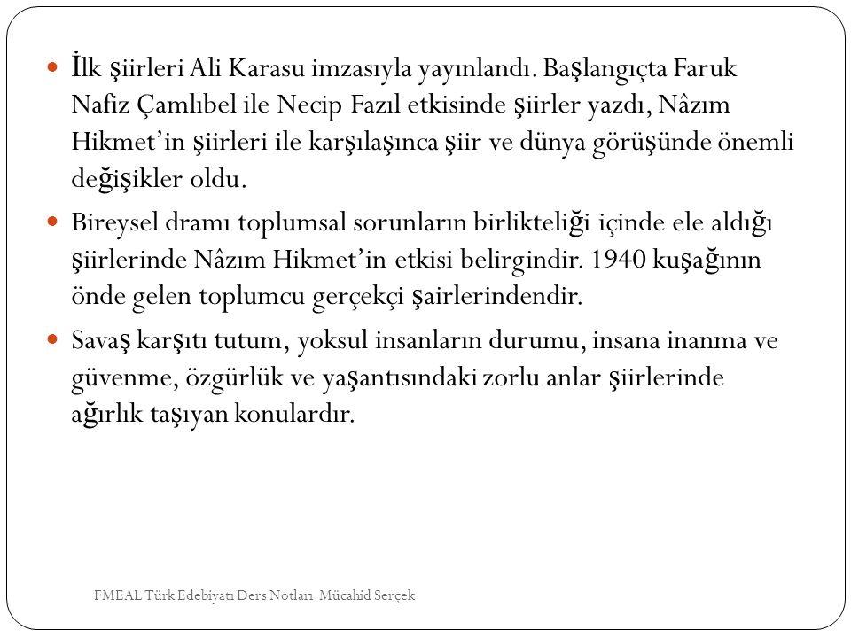 İ lk ş iirleri Ali Karasu imzasıyla yayınlandı. Ba ş langıçta Faruk Nafiz Çamlıbel ile Necip Fazıl etkisinde ş iirler yazdı, Nâzım Hikmet'in ş iirleri