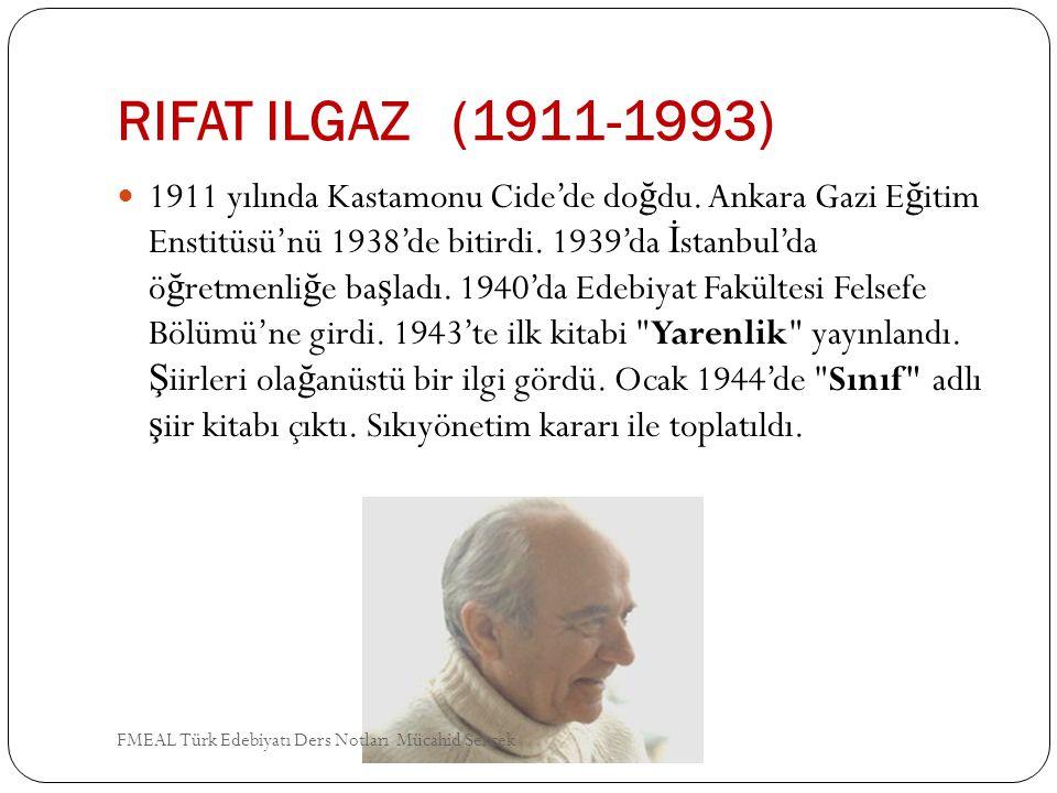 RIFAT ILGAZ (1911-1993) 1911 yılında Kastamonu Cide'de do ğ du. Ankara Gazi E ğ itim Enstitüsü'nü 1938'de bitirdi. 1939'da İ stanbul'da ö ğ retmenli ğ