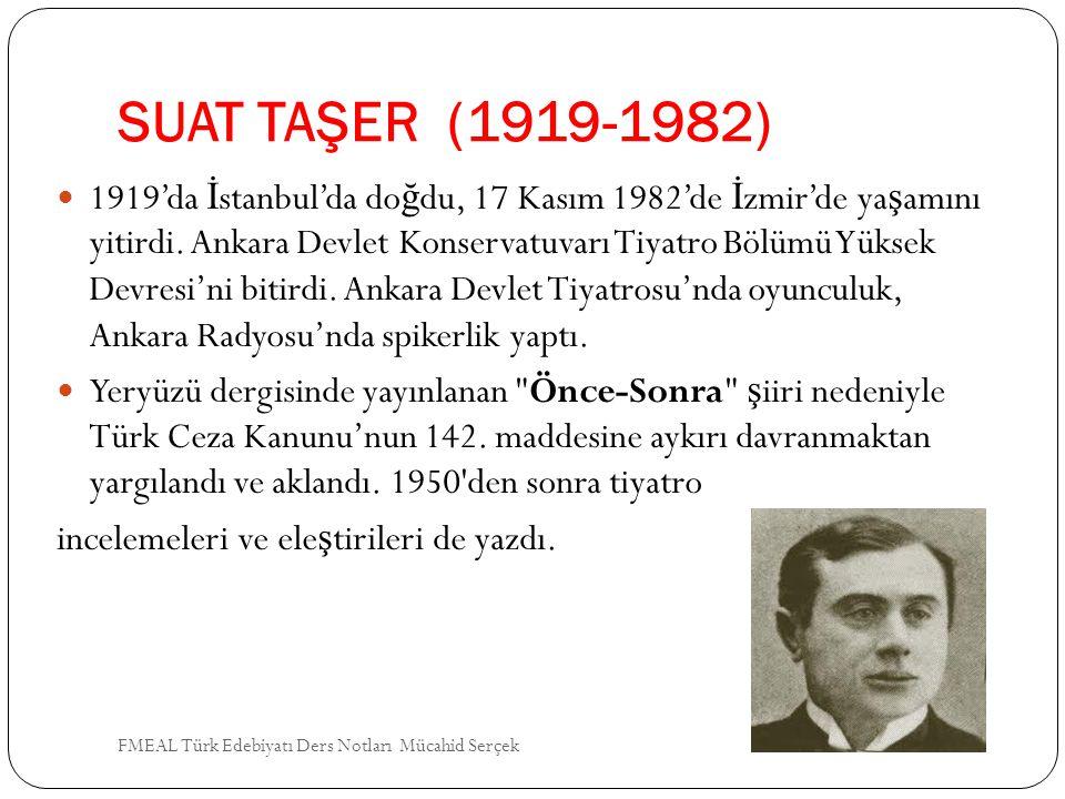 SUAT TAŞER (1919-1982) 1919'da İ stanbul'da do ğ du, 17 Kasım 1982'de İ zmir'de ya ş amını yitirdi. Ankara Devlet Konservatuvarı Tiyatro Bölümü Yüksek