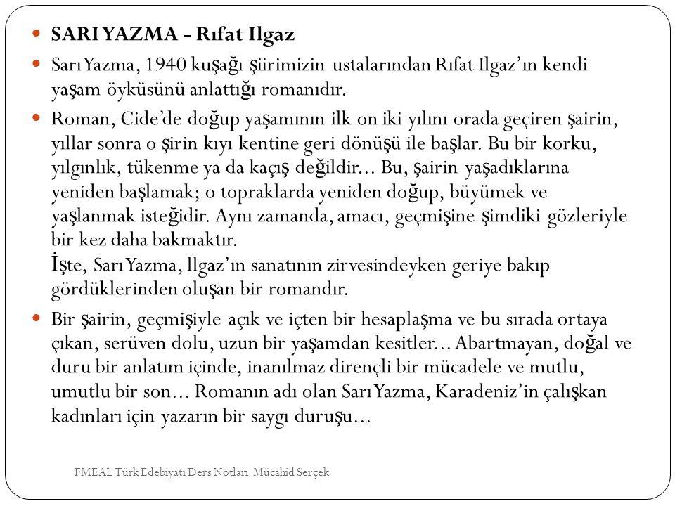 SARI YAZMA - Rıfat Ilgaz Sarı Yazma, 1940 ku ş a ğ ı ş iirimizin ustalarından Rıfat Ilgaz'ın kendi ya ş am öyküsünü anlattı ğ ı romanıdır. Roman, Cide