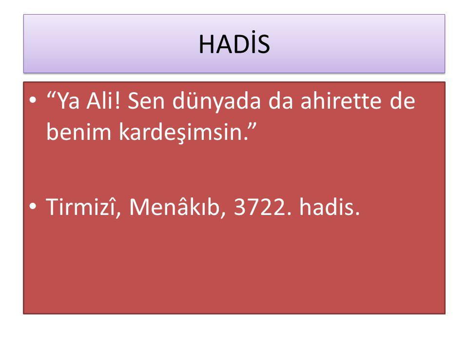 HADİS Ya Ali! Sen dünyada da ahirette de benim kardeşimsin. Tirmizî, Menâkıb, 3722. hadis.