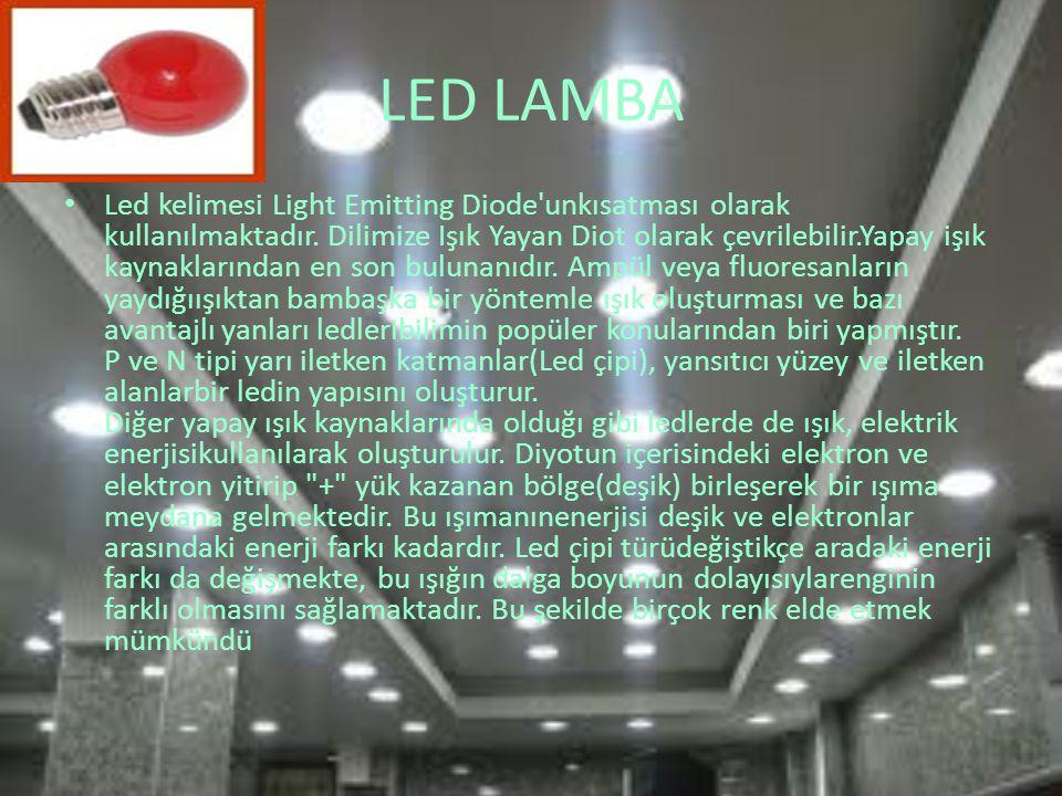 LED LAMBA Led kelimesi Light Emitting Diode'unkısatması olarak kullanılmaktadır. Dilimize Işık Yayan Diot olarak çevrilebilir.Yapay işık kaynaklarında