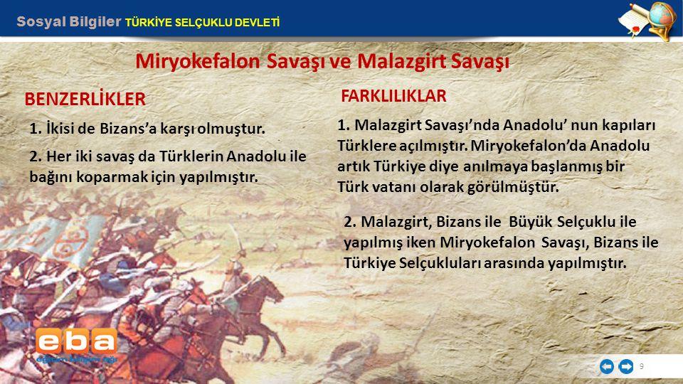 Sosyal Bilgiler TÜRKİYE SELÇUKLU DEVLETİ 10 MİRYOKEFALON SAVAŞI' NIN ÖNEMİ Anadolu' da Haçlı Seferleri ile Bizans a geçen üstünlük tekrar Türklere geçmiştir.
