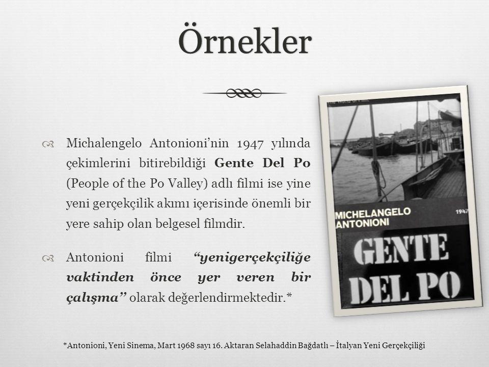 Örnekler  Michalengelo Antonioni'nin 1947 yılında çekimlerini bitirebildiği Gente Del Po (People of the Po Valley) adlı filmi ise yine yeni gerçekçil