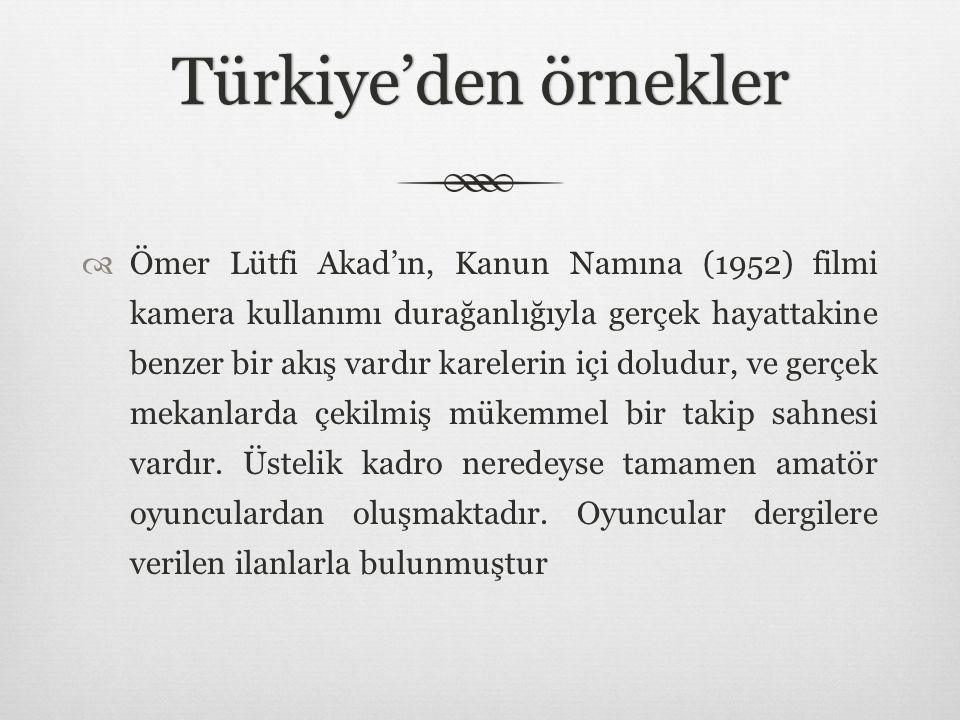 Türkiye'den örneklerTürkiye'den örnekler  Ömer Lütfi Akad'ın, Kanun Namına (1952) filmi kamera kullanımı durağanlığıyla gerçek hayattakine benzer bir