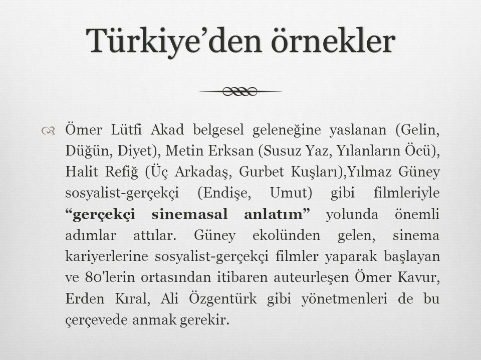 Türkiye'den örneklerTürkiye'den örnekler  Ömer Lütfi Akad belgesel geleneğine yaslanan (Gelin, Düğün, Diyet), Metin Erksan (Susuz Yaz, Yılanların Öcü