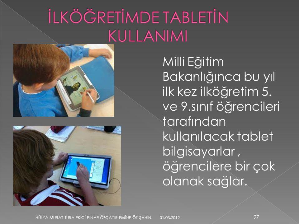 Milli Eğitim Bakanlığınca bu yıl ilk kez ilköğretim 5. ve 9.sınıf öğrencileri tarafından kullanılacak tablet bilgisayarlar, öğrencilere bir çok olanak