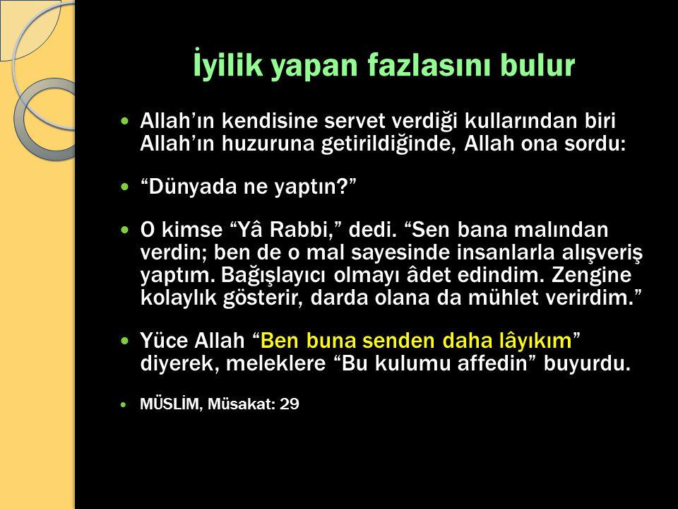 """İyilik yapan fazlasını bulur Allah'ın kendisine servet verdiği kullarından biri Allah'ın huzuruna getirildiğinde, Allah ona sordu: """"Dünyada ne yaptın?"""