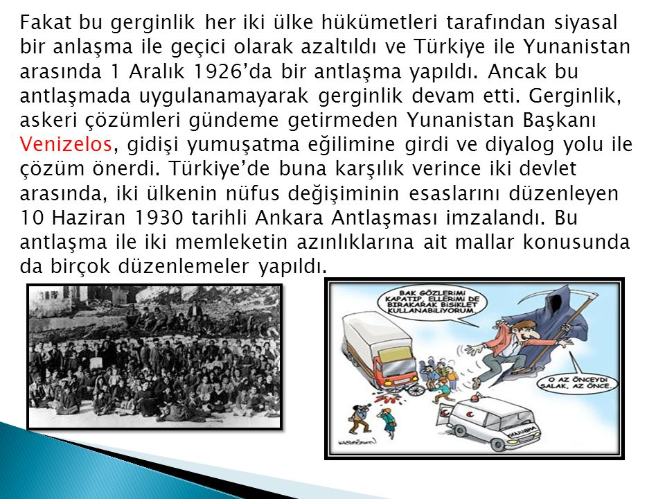 Fakat bu gerginlik her iki ülke hükümetleri tarafından siyasal bir anlaşma ile geçici olarak azaltıldı ve Türkiye ile Yunanistan arasında 1 Aralık 192