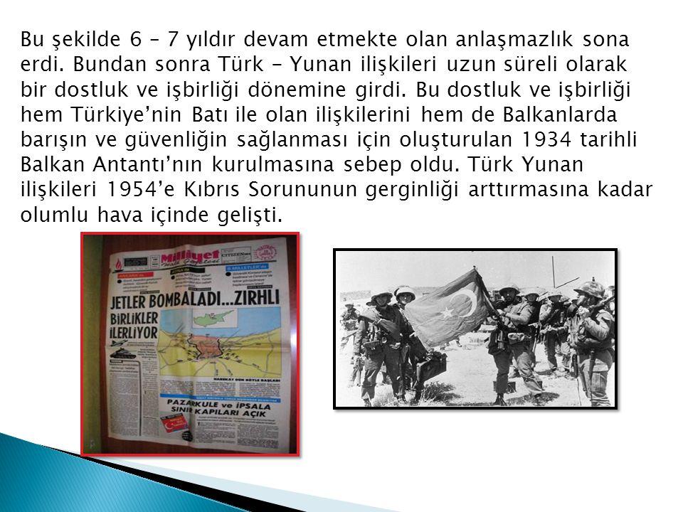 Bu şekilde 6 – 7 yıldır devam etmekte olan anlaşmazlık sona erdi. Bundan sonra Türk - Yunan ilişkileri uzun süreli olarak bir dostluk ve işbirliği dön