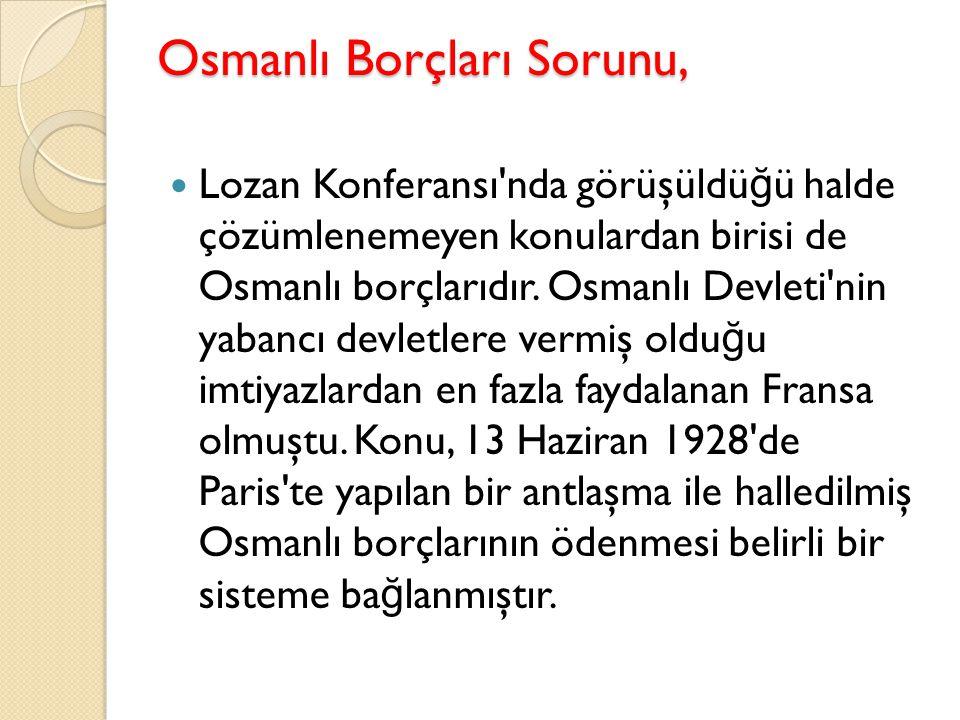 Osmanlı Borçları Sorunu, Lozan Konferansı'nda görüşüldü ğ ü halde çözümlenemeyen konulardan birisi de Osmanlı borçlarıdır. Osmanlı Devleti'nin yabancı