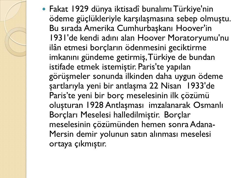 Fakat 1929 dünya iktisadî bunalımı Türkiye'nin ödeme güçlükleriyle karşılaşmasına sebep olmuştu. Bu sırada Amerika Cumhurbaşkanı Hoover'in 1931'de ken