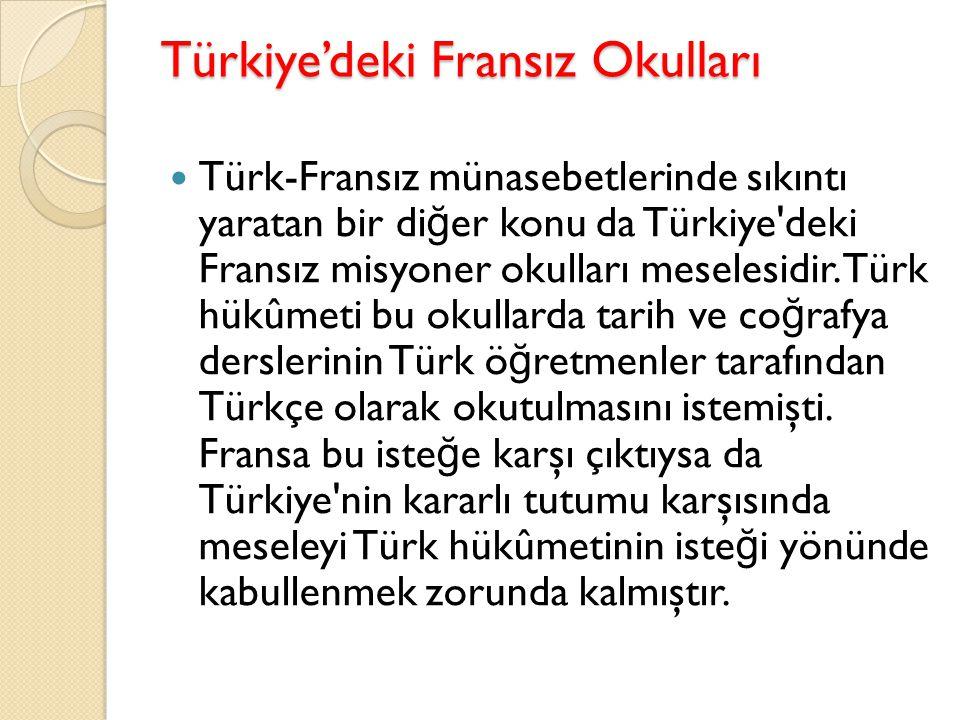Türkiye'deki Fransız Okulları Türk-Fransız münasebetlerinde sıkıntı yaratan bir di ğ er konu da Türkiye deki Fransız misyoner okulları meselesidir.