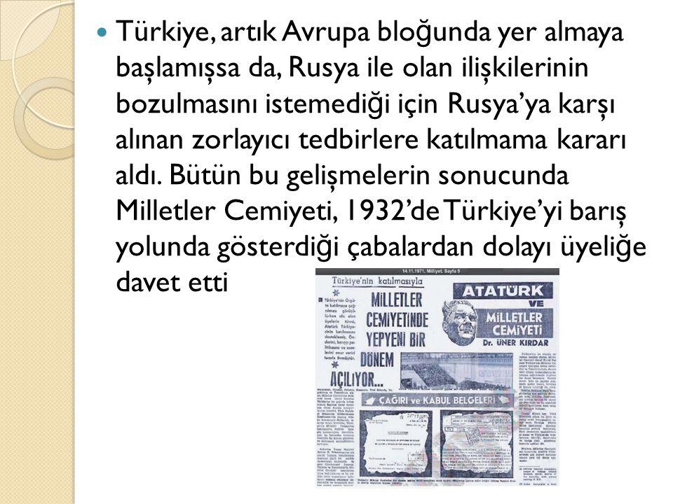 Türkiye, artık Avrupa blo ğ unda yer almaya başlamışsa da, Rusya ile olan ilişkilerinin bozulmasını istemedi ğ i için Rusya'ya karşı alınan zorlayıcı tedbirlere katılmama kararı aldı.
