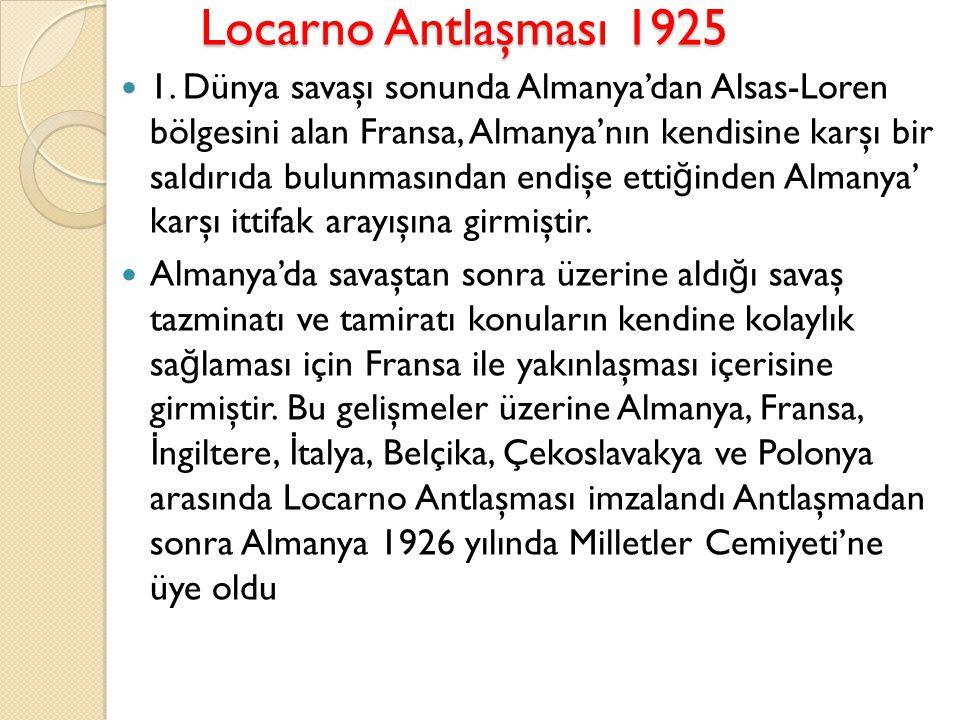 Locarno Antlaşması 1925 Locarno Antlaşması 1925 1. Dünya savaşı sonunda Almanya'dan Alsas-Loren bölgesini alan Fransa, Almanya'nın kendisine karşı bir