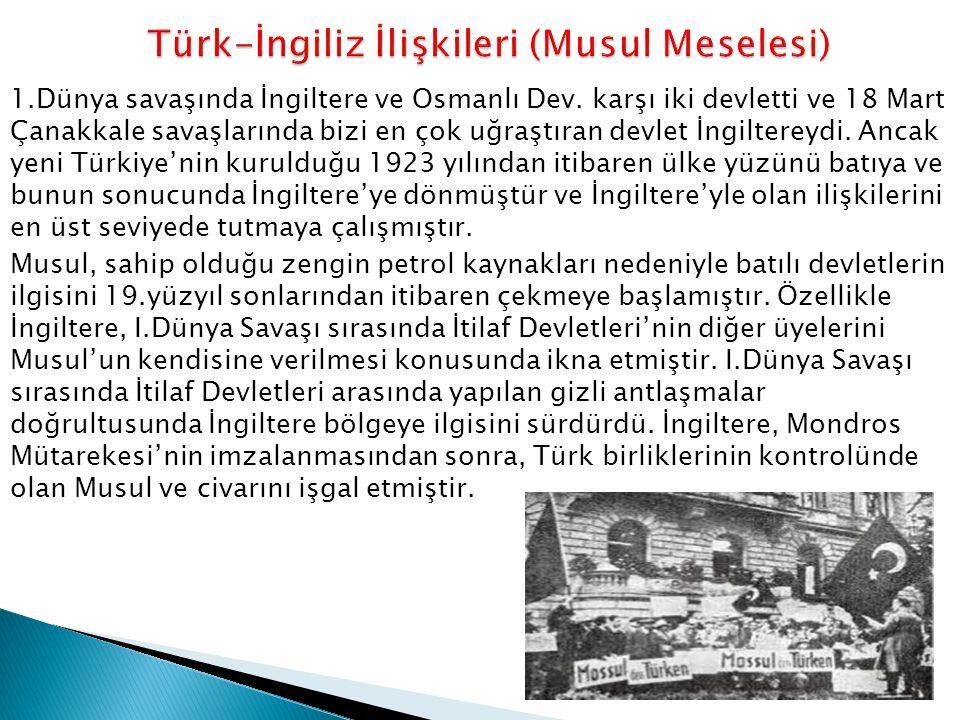 1.Dünya savaşında İngiltere ve Osmanlı Dev. karşı iki devletti ve 18 Mart Çanakkale savaşlarında bizi en çok uğraştıran devlet İngiltereydi. Ancak yen