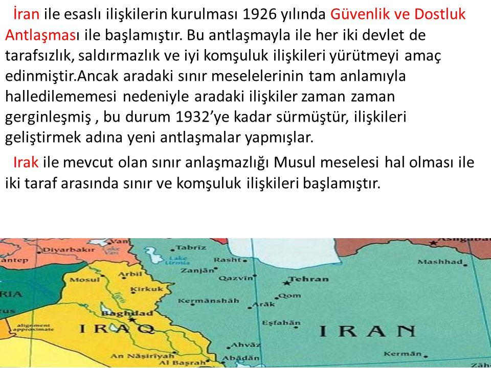 İran ile esaslı ilişkilerin kurulması 1926 yılında Güvenlik ve Dostluk Antlaşması ile başlamıştır. Bu antlaşmayla ile her iki devlet de tarafsızlık, s
