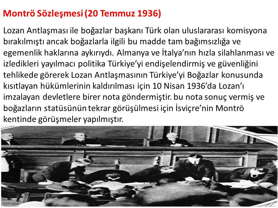 Montrö Sözleşmesi (20 Temmuz 1936) Lozan Antlaşması ile boğazlar başkanı Türk olan uluslararası komisyona bırakılmıştı ancak boğazlarla ilgili bu madd