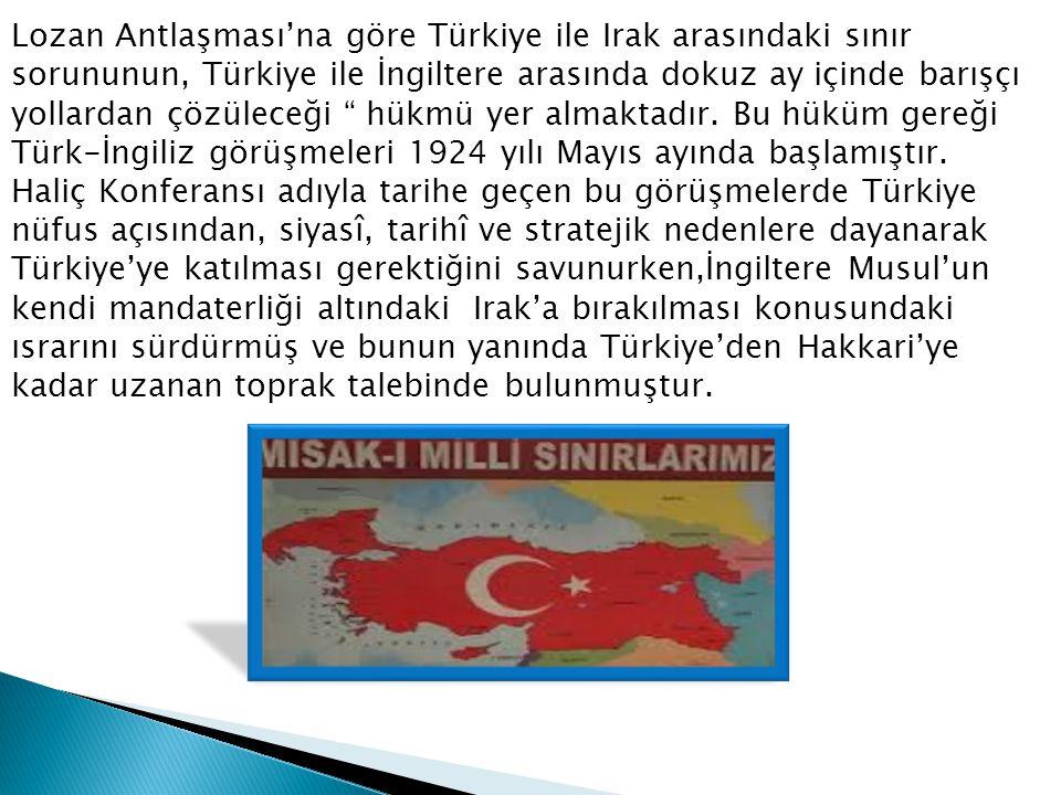 """Lozan Antlaşması'na göre Türkiye ile Irak arasındaki sınır sorununun, Türkiye ile İngiltere arasında dokuz ay içinde barışçı yollardan çözüleceği """" hü"""