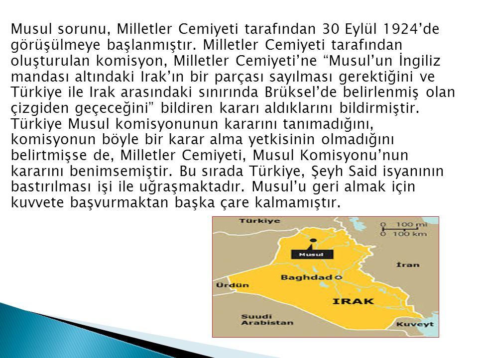 Musul sorunu, Milletler Cemiyeti tarafından 30 Eylül 1924'de görüşülmeye başlanmıştır. Milletler Cemiyeti tarafından oluşturulan komisyon, Milletler C