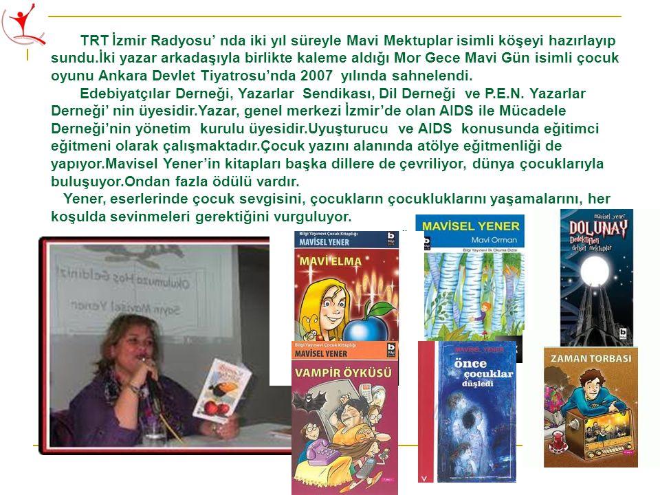 TRT İzmir Radyosu' nda iki yıl süreyle Mavi Mektuplar isimli köşeyi hazırlayıp sundu.İki yazar arkadaşıyla birlikte kaleme aldığı Mor Gece Mavi Gün isimli çocuk oyunu Ankara Devlet Tiyatrosu'nda 2007 yılında sahnelendi.