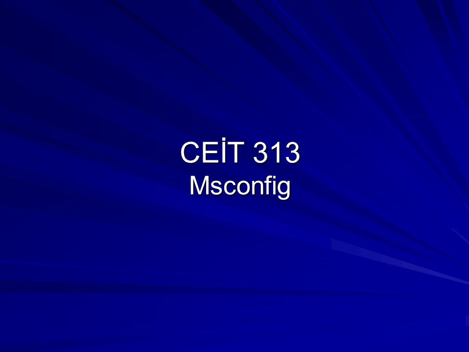 CEİT 313 Msconfig Msconfig