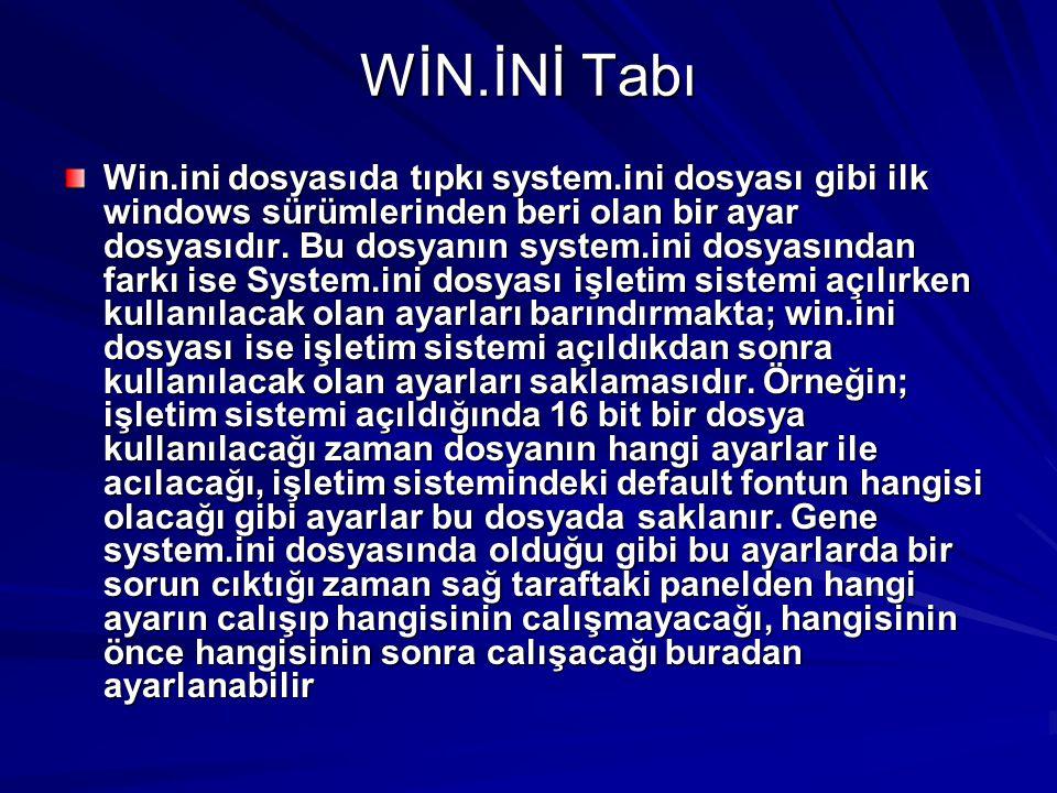 WİN.İNİ Tabı Win.ini dosyasıda tıpkı system.ini dosyası gibi ilk windows sürümlerinden beri olan bir ayar dosyasıdır. Bu dosyanın system.ini dosyasınd