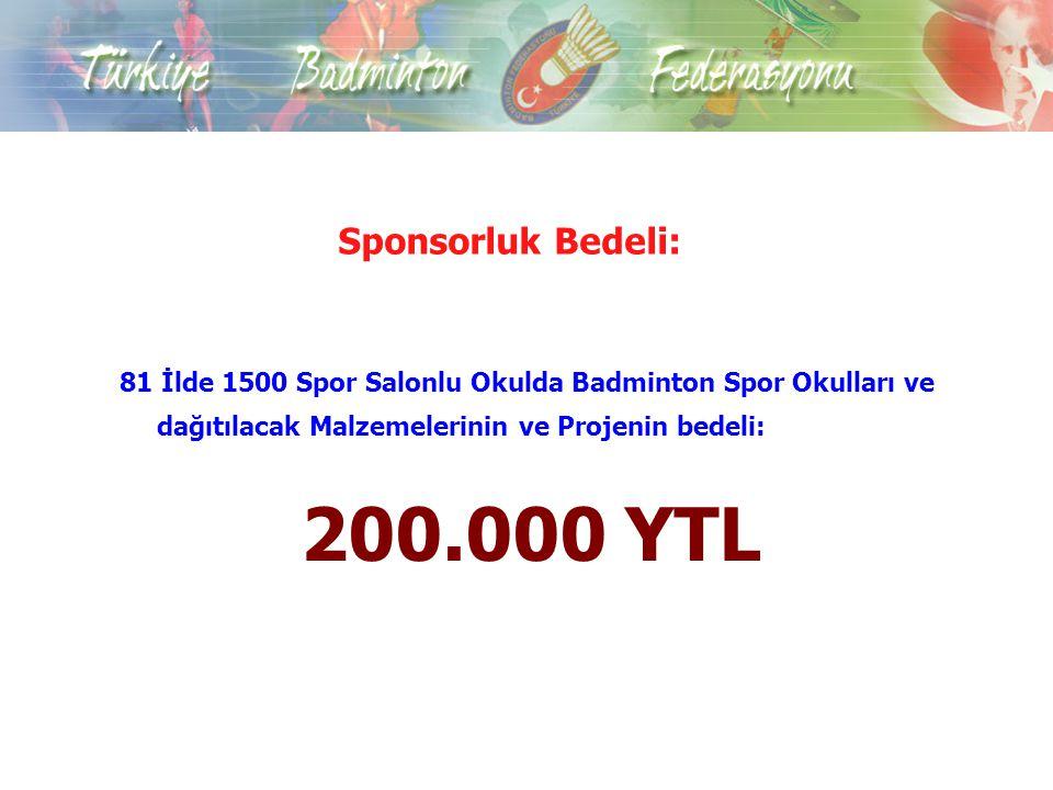Sponsorluk Bedeli: 81 İlde 1500 Spor Salonlu Okulda Badminton Spor Okulları ve dağıtılacak Malzemelerinin ve Projenin bedeli: 200.000 YTL