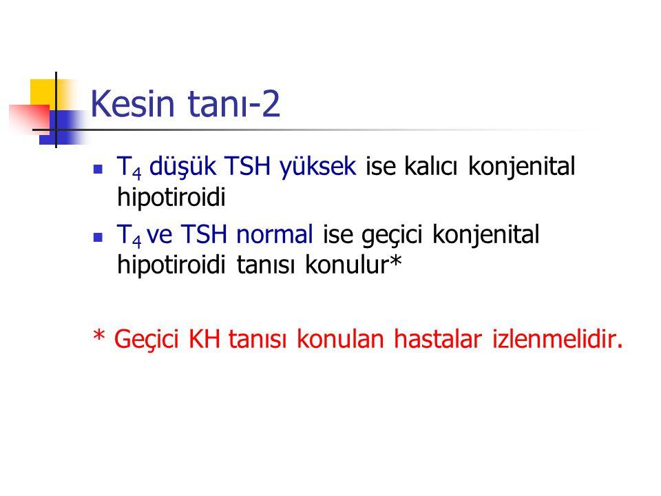 Kesin tanı-2 T 4 düşük TSH yüksek ise kalıcı konjenital hipotiroidi T 4 ve TSH normal ise geçici konjenital hipotiroidi tanısı konulur* * Geçici KH ta