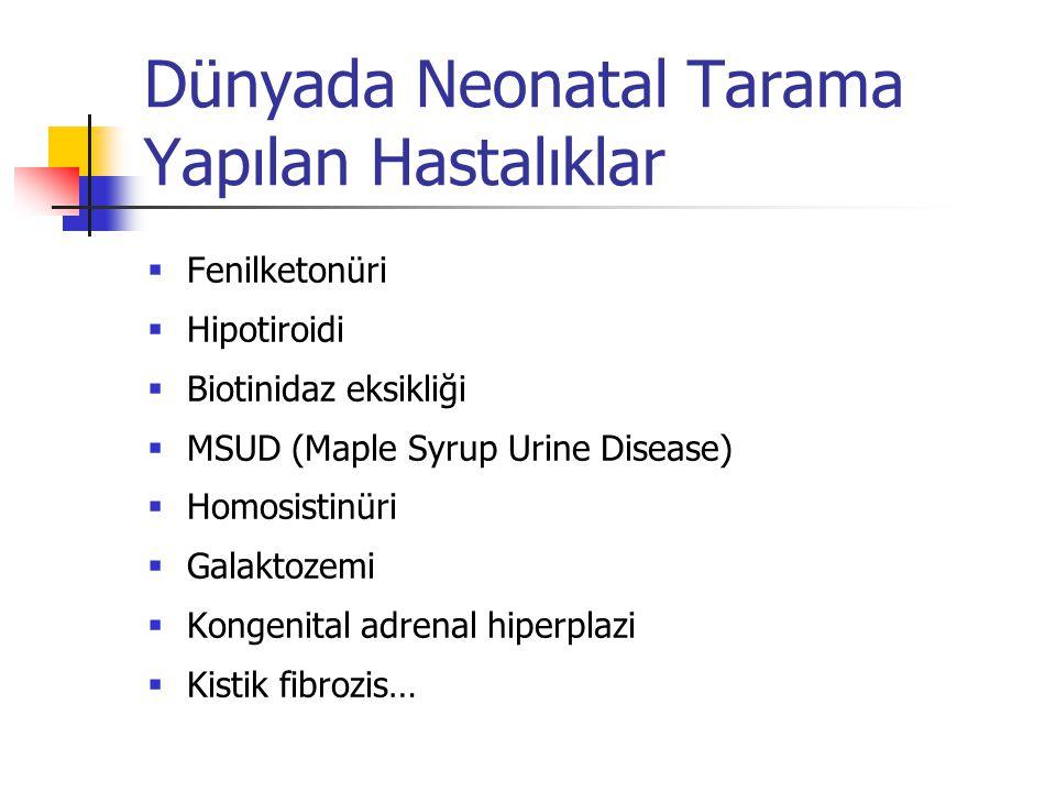 Dünyada Neonatal Tarama Yapılan Hastalıklar  Fenilketonüri  Hipotiroidi  Biotinidaz eksikliği  MSUD (Maple Syrup Urine Disease)  Homosistinüri 