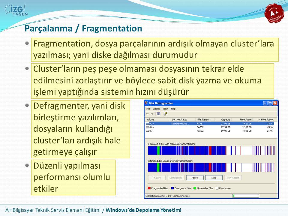 A+ Bilgisayar Teknik Servis Elemanı Eğitimi / Windows'da Depolama Yönetimi FAT32 FAT32, FAT16'dan daha uzun dosya adlarına izin verir Cluster'ların boyutu, 2 GB'a çıkmıştır Her cluster'ı tanımlamak için 32 bit kullanılır ve bu cluster boyutlarının çok uygun miktarlara düşebilmesini sağlar Bu şekilde FAT32 disk alanını çok daha verimli kullanabilir FAT32 bölmeleri yine de FAT16 bölmelerindeki kadar sıklıkta birleştirmeye ihtiyaç duyar