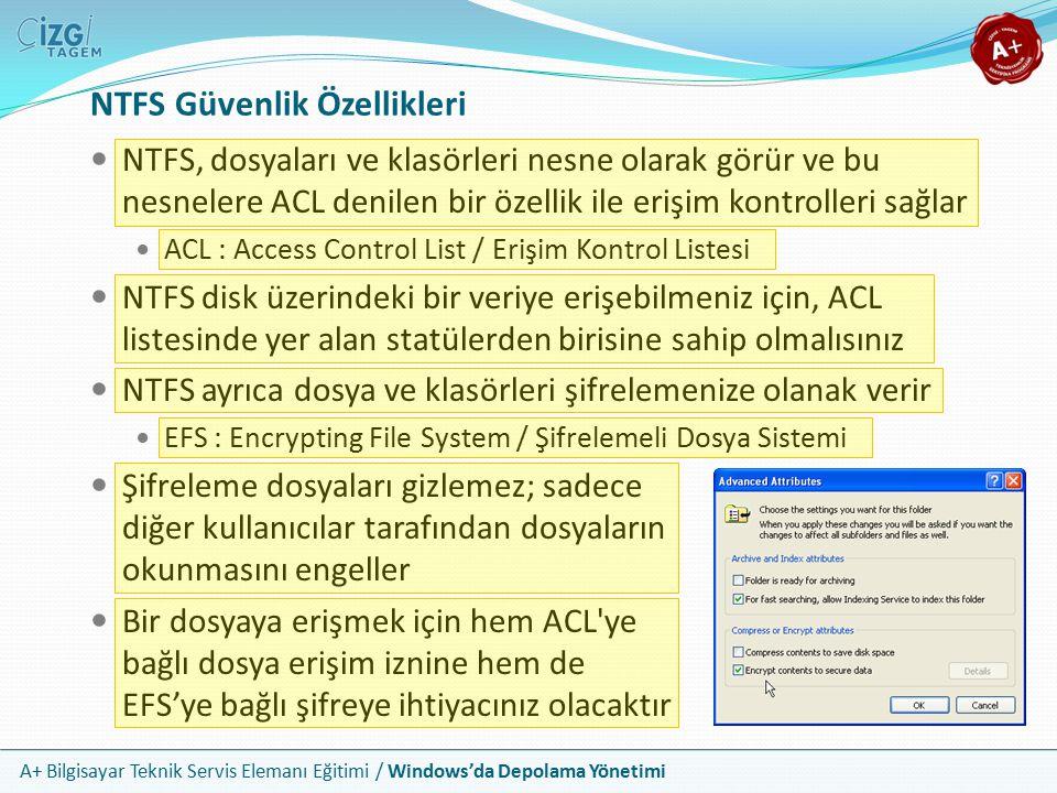 A+ Bilgisayar Teknik Servis Elemanı Eğitimi / Windows'da Depolama Yönetimi Sıkıştırma, Kota ve Cluster Boyutları NTFS sabit disk üzerinde alan kazanmanız için kişisel dosya ve klasörleri sıkıştırmanıza olanak sağlar Aynı zamanda yöneticilerin kullanıcılar için disk alanı kullanımına limit koymalarını sağlayan disk kotalarını destekler NTFS ön tanımlı olarak 2 TB'lık disklere izin verir Cluster boyutlarının değiştirilebilir olmasıyla bu limitler ayarlanabilir Yakın gelecekte artan disk boyutları bu ayarların daha aktif kullanılmasını gerektirecektir