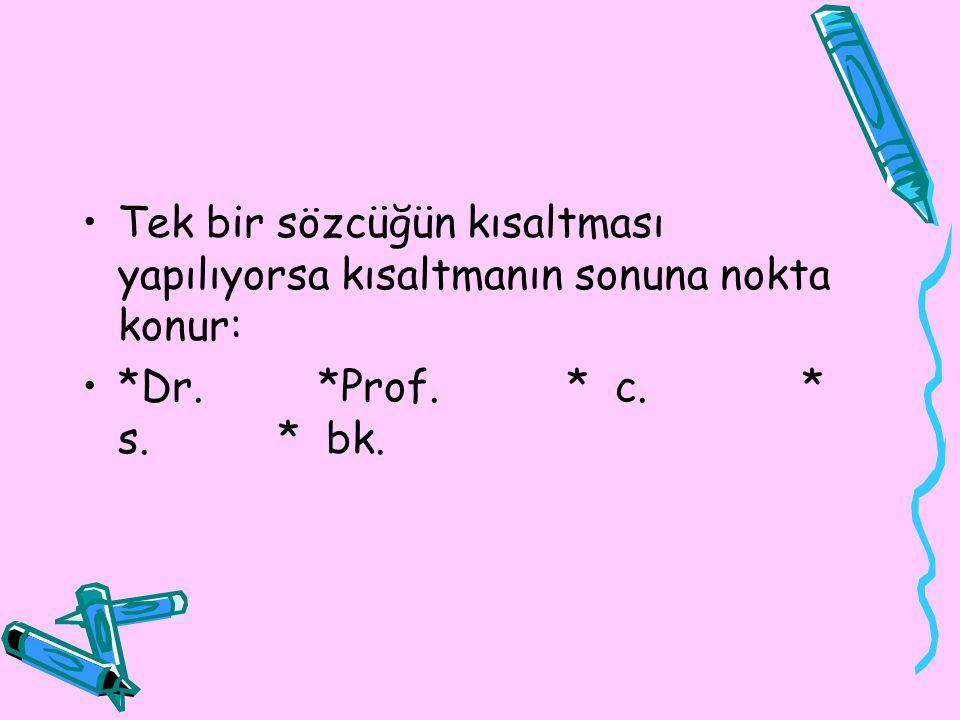 Tek bir sözcüğün kısaltması yapılıyorsa kısaltmanın sonuna nokta konur: *Dr. *Prof. * c. * s. * bk.