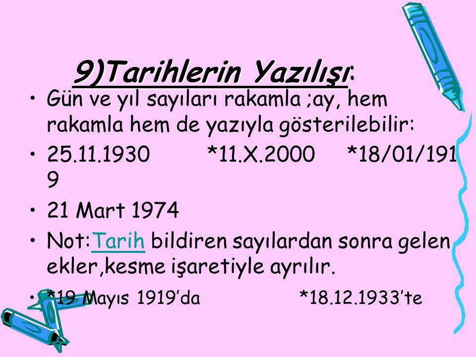 9)Tarihlerin Yazılışı 9)Tarihlerin Yazılışı: Gün ve yıl sayıları rakamla ;ay, hem rakamla hem de yazıyla gösterilebilir: 25.11.1930 *11.X.2000 *18/01/
