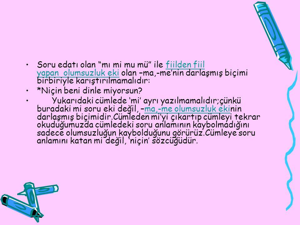 14)Ses Olaylarıyla İlgili Yazım Kuralları: a)Ünsüz değişimi (yumuşaması) yazıya yansıtılır;ancak özel isimlerin yumuşaması yazıya yansıtılmaz.özel isimler *Kitapı (yanlış) kitabı (doğru) *Mehmed'in (yanlış) Mehmet'in (doğru)