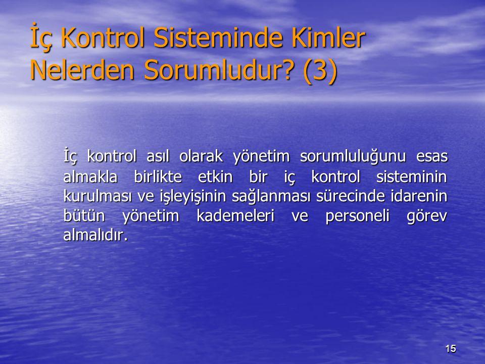 1515 İç Kontrol Sisteminde Kimler Nelerden Sorumludur? (3) İç kontrol asıl olarak yönetim sorumluluğunu esas almakla birlikte etkin bir iç kontrol sis