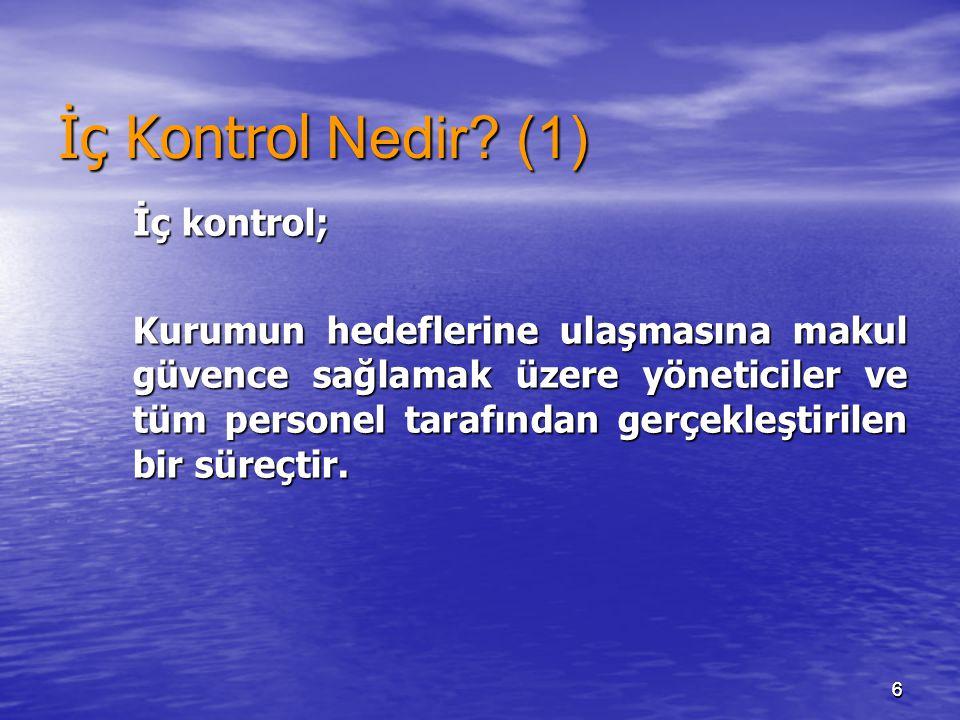 66 İç Kontrol Nedir? (1) İç kontrol; Kurumun hedeflerine ulaşmasına makul güvence sağlamak üzere yöneticiler ve tüm personel tarafından gerçekleştiril