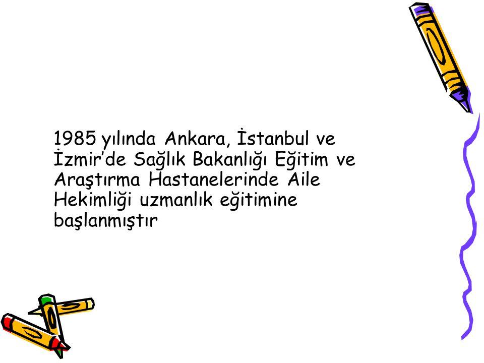 1985 yılında Ankara, İstanbul ve İzmir'de Sağlık Bakanlığı Eğitim ve Araştırma Hastanelerinde Aile Hekimliği uzmanlık eğitimine başlanmıştır