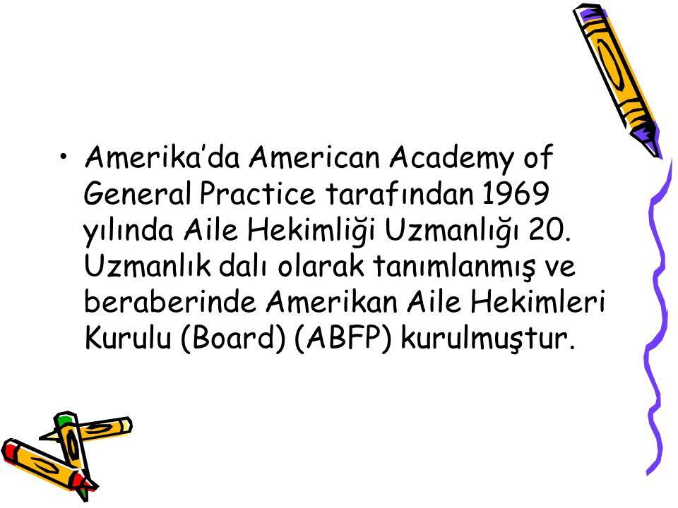 Amerika'da American Academy of General Practice tarafından 1969 yılında Aile Hekimliği Uzmanlığı 20. Uzmanlık dalı olarak tanımlanmış ve beraberinde A