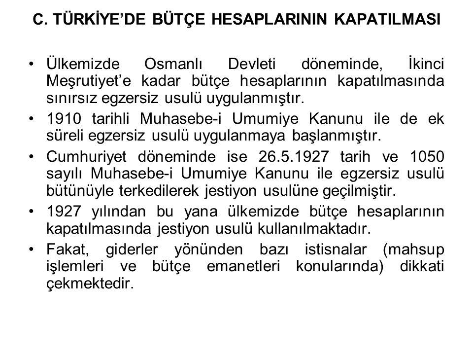 C. TÜRKİYE'DE BÜTÇE HESAPLARININ KAPATILMASI Ülkemizde Osmanlı Devleti döneminde, İkinci Meşrutiyet'e kadar bütçe hesaplarının kapatılmasında sınırsız