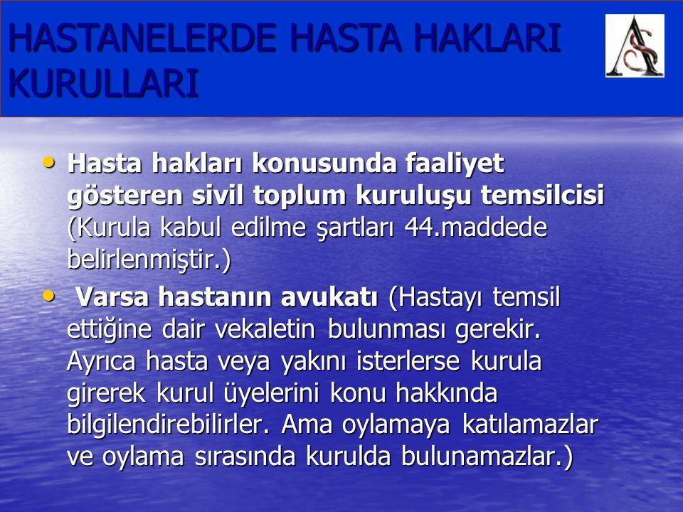 HASTANELERDE HASTA HAKLARI KURULLARI Hasta hakları konusunda faaliyet gösteren sivil toplum kuruluşu temsilcisi (Kurula kabul edilme şartları 44.madde