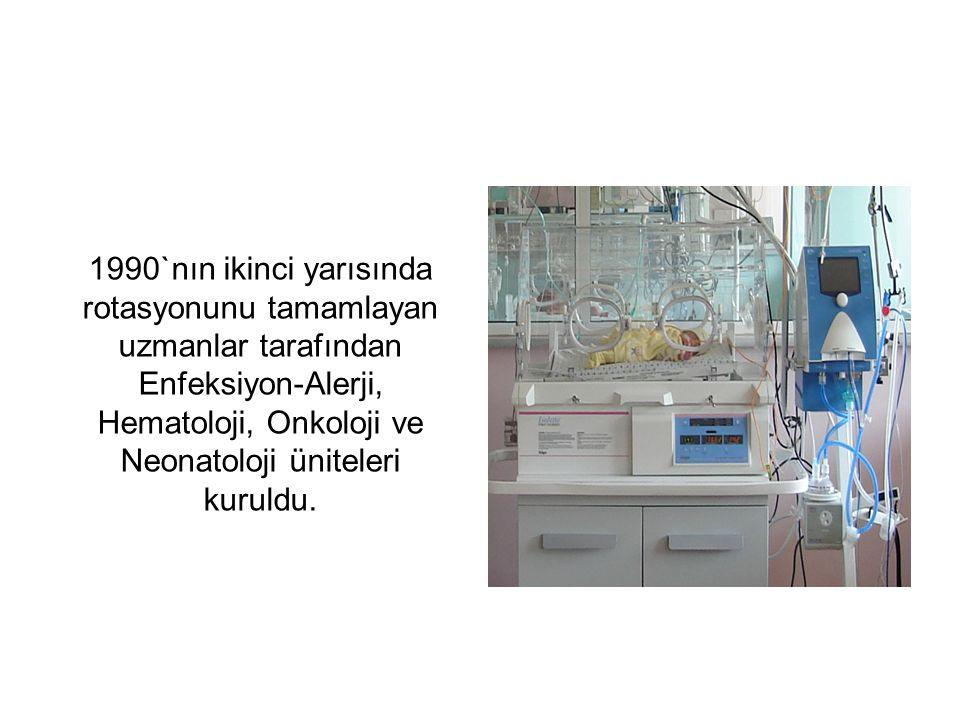 1990`nın ikinci yarısında rotasyonunu tamamlayan uzmanlar tarafından Enfeksiyon-Alerji, Hematoloji, Onkoloji ve Neonatoloji üniteleri kuruldu.