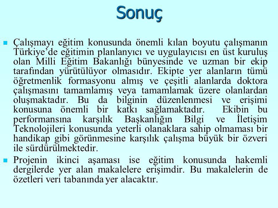 Sonuç Çalışmayı eğitim konusunda önemli kılan boyutu çalışmanın Türkiye'de eğitimin planlanyıcı ve uygulayıcısı en üst kuruluş olan Milli Eğitim Bakan