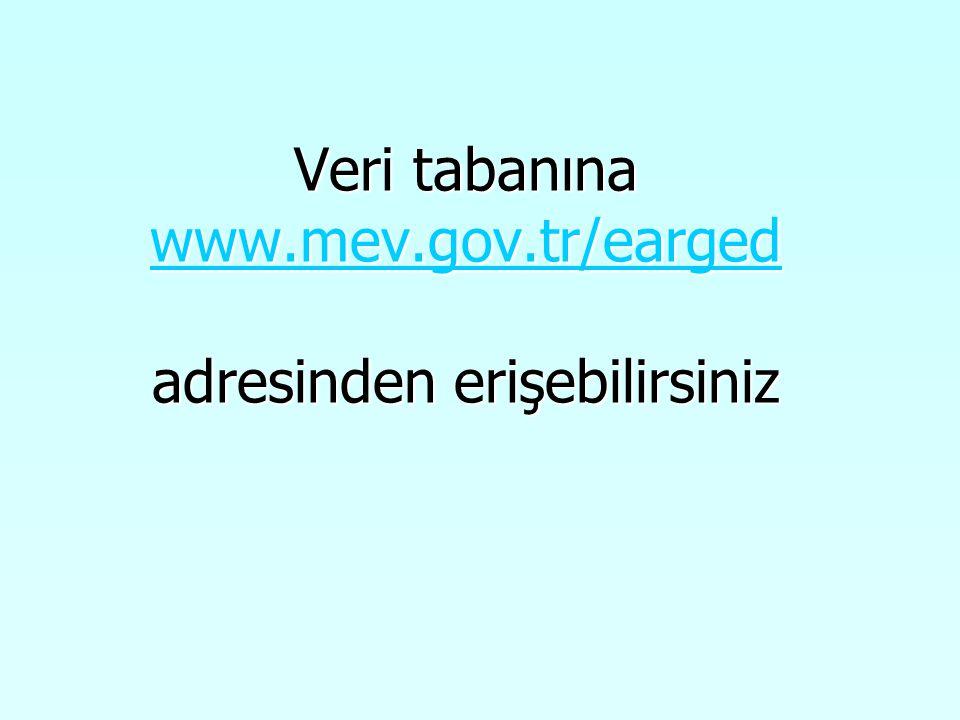 Veri tabanına www.mev.gov.tr/earged adresinden erişebilirsiniz www.mev.gov.tr/earged